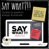 Say What?!! Collection 1 Warmup Bellringer Quotes & Prompts Distance Learning