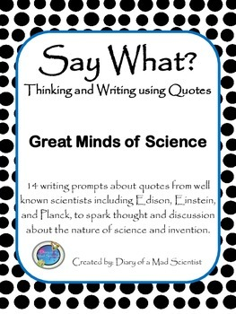 Say What? - Thinking and Writing Using Quotes, Great Minds of Science