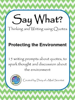 Say What? - Thinking and Writing using Quotes - Protecting the Environment Pack