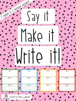 Say it, Make it, Write it!