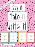Say it, Make it, Write it!