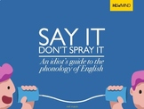 Say it, don't spray it.