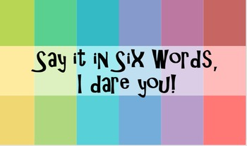 Say it in Six Words, I dare you!