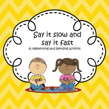 Say it slow and say it fast (a segmenting and blending activity)