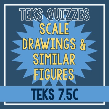 Scale Drawings & Similar Figures Quiz (TEKS 7.5C)