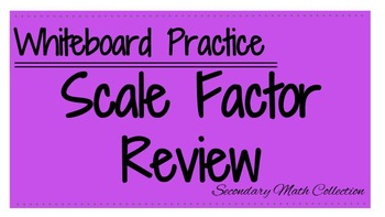 Scale Factor Whiteboard Review