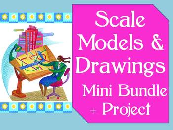 Common Core 7.RP 6.RP Scale Models & Drawings- Mini-Bundle + Project