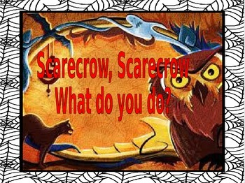 Scarecrow, Scarecrow, What do you do?
