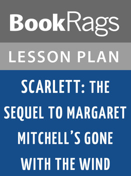 Scarlett: The Sequel to Margaret Mitchell's Gone with the Wind Lesson Plans