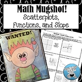"SCATTERPLOTS, FUNCTIONS, AND SLOPE - ""MATH MUGSHOT"""