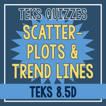 Scatterplots & Trend Lines Quiz (TEKS 8.5D)