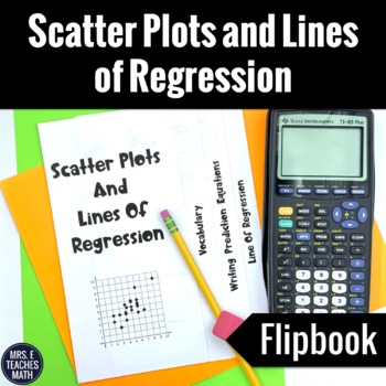 Scatter Plots and Linear Regression Flipbook Notes
