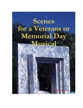 Scenes for a Veterans or Memorial Day Musical