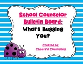 "School Counselor Bulletin Board: ""What's Bugging You?"""