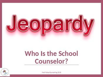 School Counselor Orientation Jeopardy