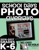 School Days Photo Overlays {K-6} 2016-2017