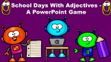 School Days With Adjectives - A PowerPoint Game