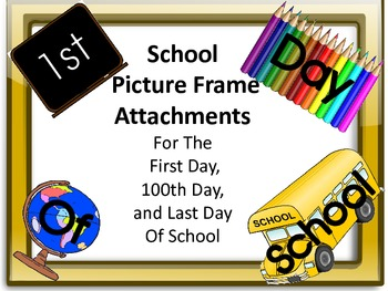 School Picture Frame Attachments First Day, 100th Day, & Last Day Of School