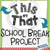 School Break Activities:  This or That School Vacation Project