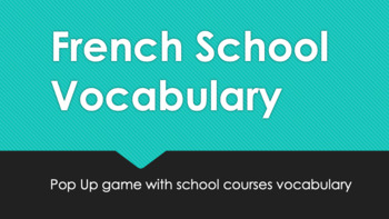 French School Vocabulary : Pop-Up Game (uses school courses vocab)