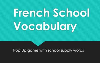French School Vocabulary : Pop-Up Game  (uses school supply words)