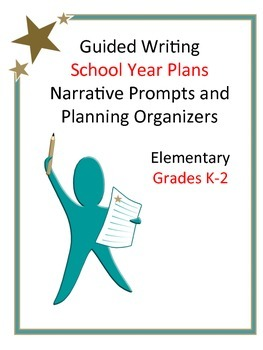 School Year Writing Plan: Narrative Prompts and Planning Organizers Grades K-2
