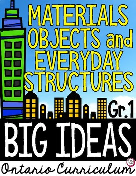 Science Big Ideas GRADE 1 - MATERIALS, OBJECTS and EVERYDAY STRUCTURES