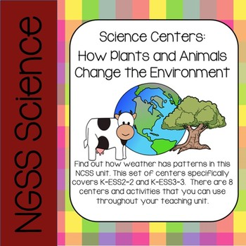 NGSS Science Centers: Plants and Animals Change their Environment