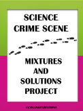 Science 7: Mixtures and Solutions: Crime Scene Project and