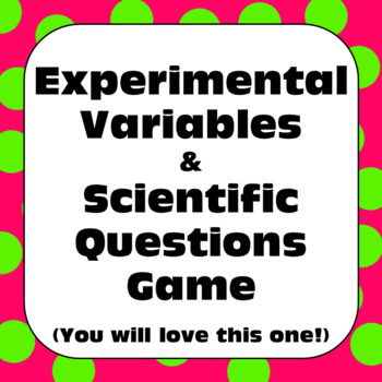 Scientific Method Experimental Variables and Scientific Questions Game
