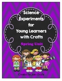 Science Experiments for Young Learners with Crafts  {Spring Unit}