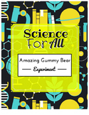 Science For All: The Amazing Gummy Bear Experiment