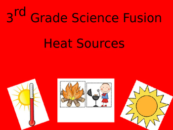 Science Fusion, Grade 3, Unit 6- Heat Sources Powerpoint