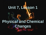 Science Fusion Unit 7, Lesson 1: Physical and Chemical Cha