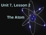 Science Fusion Unit 7, Lesson 2: The Atom PowerPoint