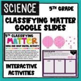 Science Interactive Google Slides - CLASSIFY MATTER - Dist