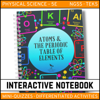 Atoms and the Periodic Table of Elements: Physical Science Interactive Notebook