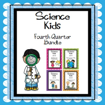 Science Kids... Fourth Quarter Bundle