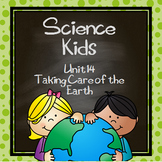 Science Kids... Unit 14 Taking Care of the Earth (Earth Day)
