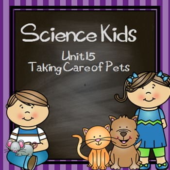 Science Kids... Unit 15 Taking Care of Pets