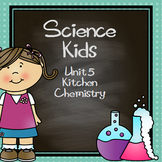 Science Kids... Unit 5 Kitchen Chemistry