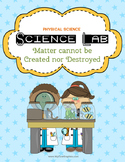 Science Lab: Matter cannot be created or destroyed