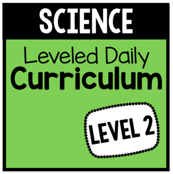Science Leveled Daily Curriculum {LEVEL 2}