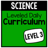 Science Leveled Daily Curriculum {LEVEL 3}
