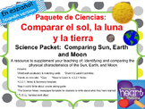 Science Packet: Comparing Sun, Earth, and Moon IN SPANISH  Sol, la luna y tierra