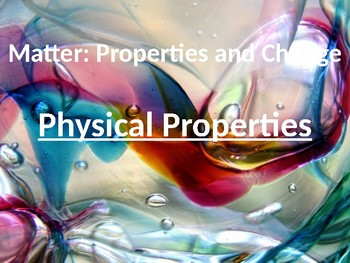 Science Physical Properties of Matter PowerPoint Matter's Physical Properties