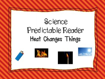 Science Predictable Reader: Heat Changes Things