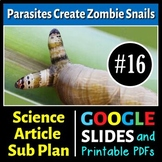 Science Literacy Reading #16 - Parasites Create Zombie Snails - Science Sub Plan
