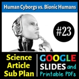 Science Literacy Reading #23 - Human Cyborgs vs Bionic Humans - Science Sub Plan