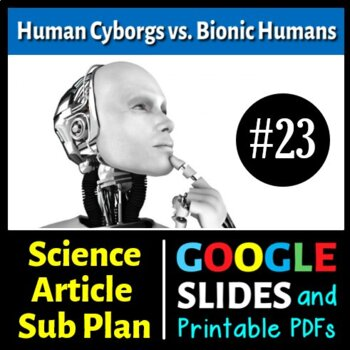 Science Literacy Reading #23 - Human Cyborgs vs Bionic Humans - Science Sub Plan